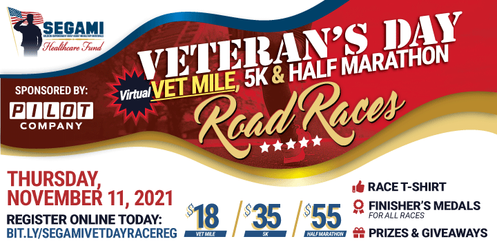 SEGAMI 2021 Veterans Day Road Races: Virtual Vet Mile, 5K and Half Marathon. Happening Virtually Races start Nov. 1st thru Nov. 11th. Register online today at http://bit.ly/segamivetdayracereg.